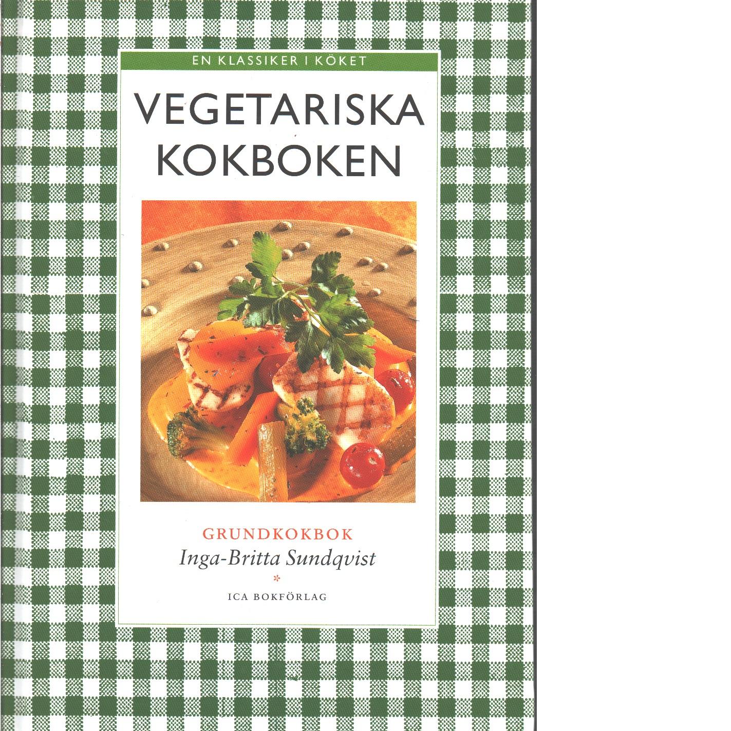 Vegetariska kokboken : [en klassiker i köket] : [grundkokbok] - Sundqvist, Inga-Britta
