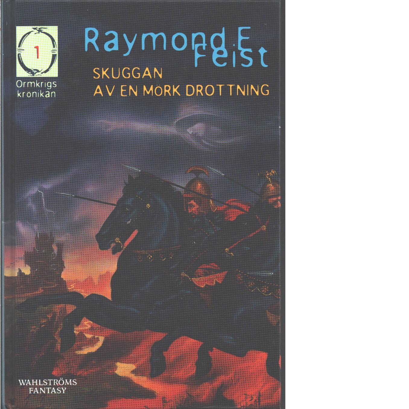 Ormkrigskrönikan. 1, Skuggan av en mörk drottning - Feist, Raymond E.