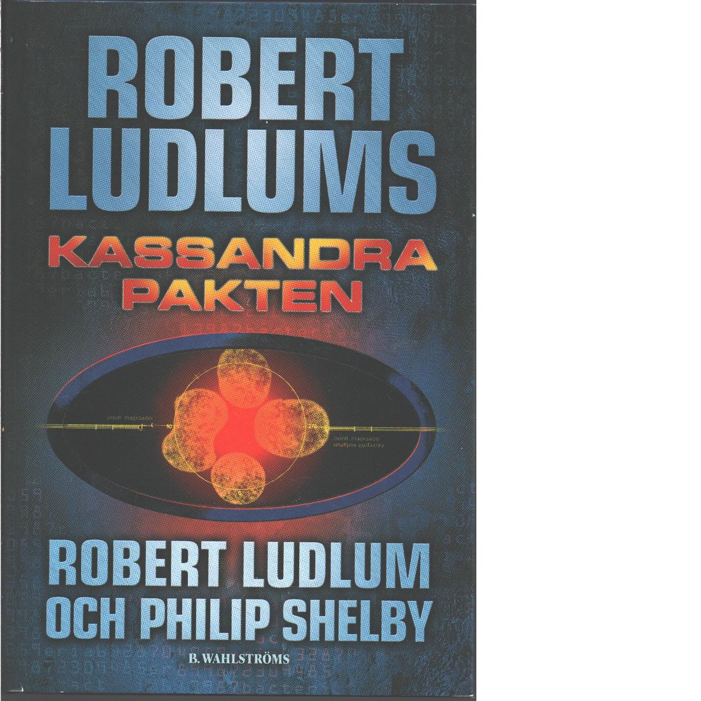 Robert Ludlums Kassandrapakten - Ludlum, Robert och Shelby, Philip