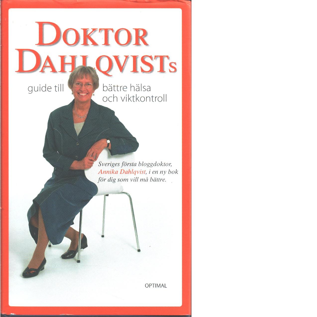 Doktor Dahlqvists guide till bättre hälsa och viktkontroll  - Dahlqvist, Annika