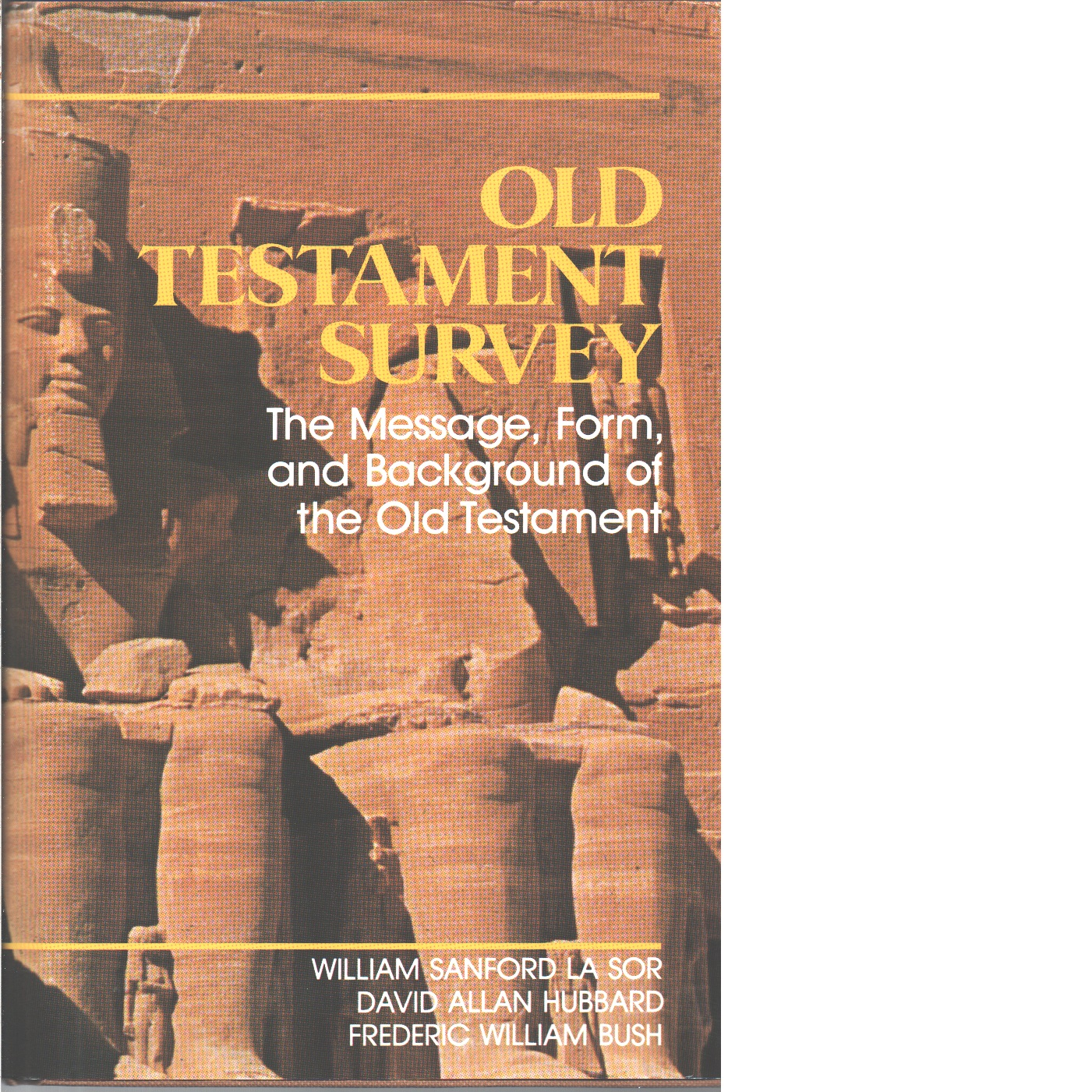 Old Testament survey : the message, form, and background of the Old Testament  - LaSor, William Sanford and Hubbard, David Allan and Bush, Frederic William