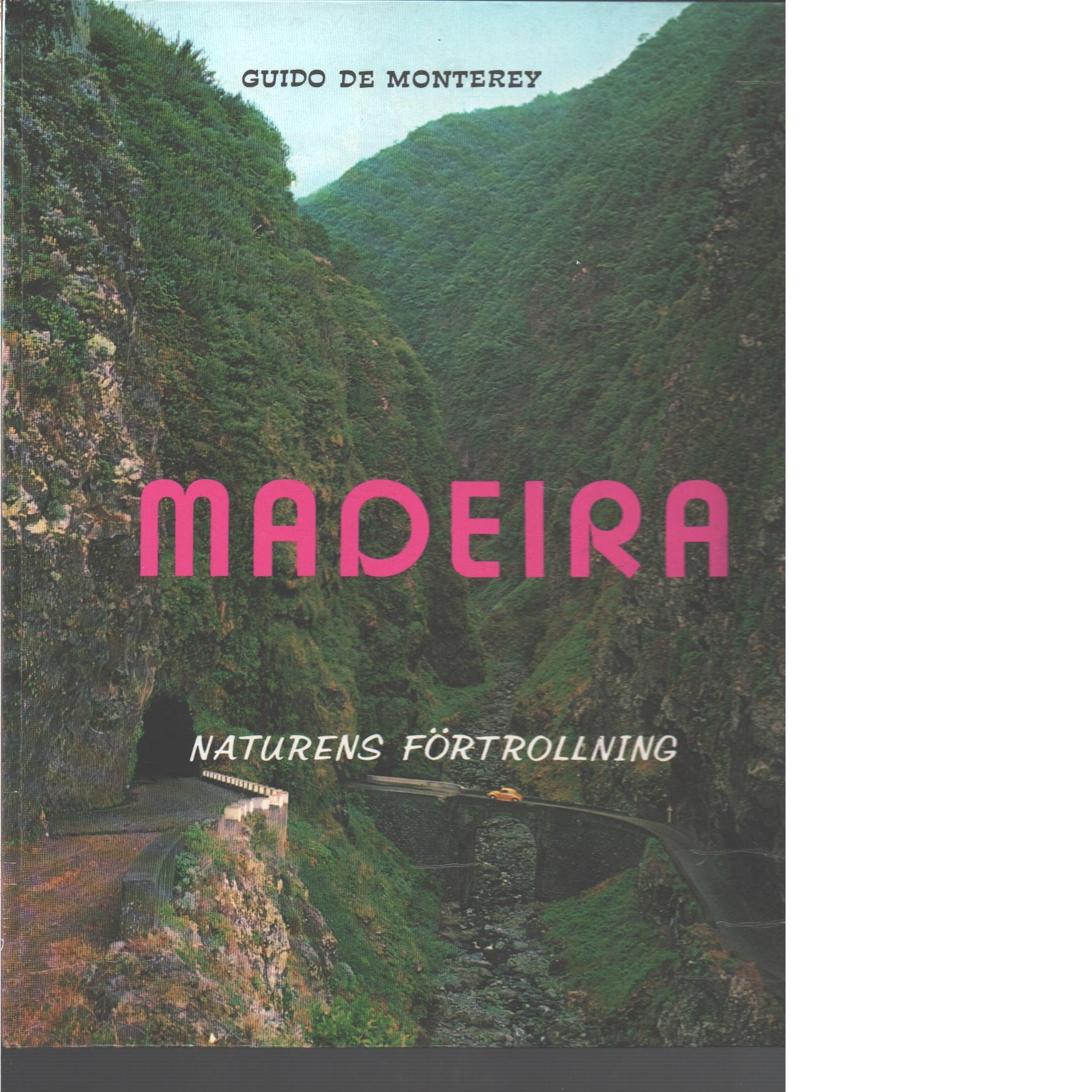 Madeira : naturens förtrollning - Monterey, Guido de