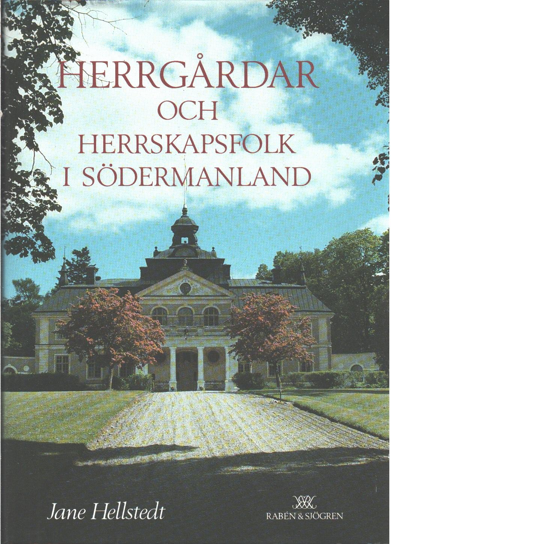Herrgårdar och herrskapsfolk i Södermanland - Hellstedt, Jane