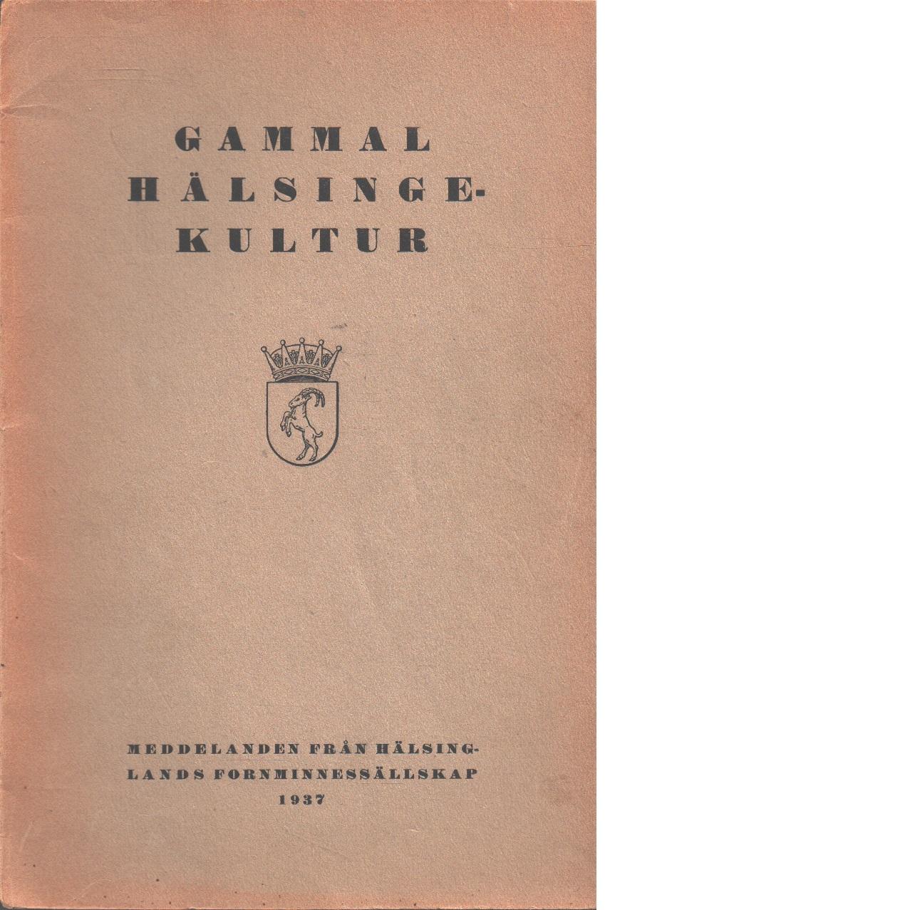 Gammal hälsingekultur : meddelanden från Hälsinglands fornminnessällskap 1937 - Helsinglands Fornminnessällskap