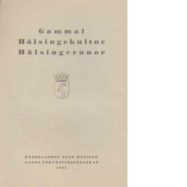 Gammal hälsingekultur Hälsingerunor 1945 - Helsinglands Fornminnessällskap