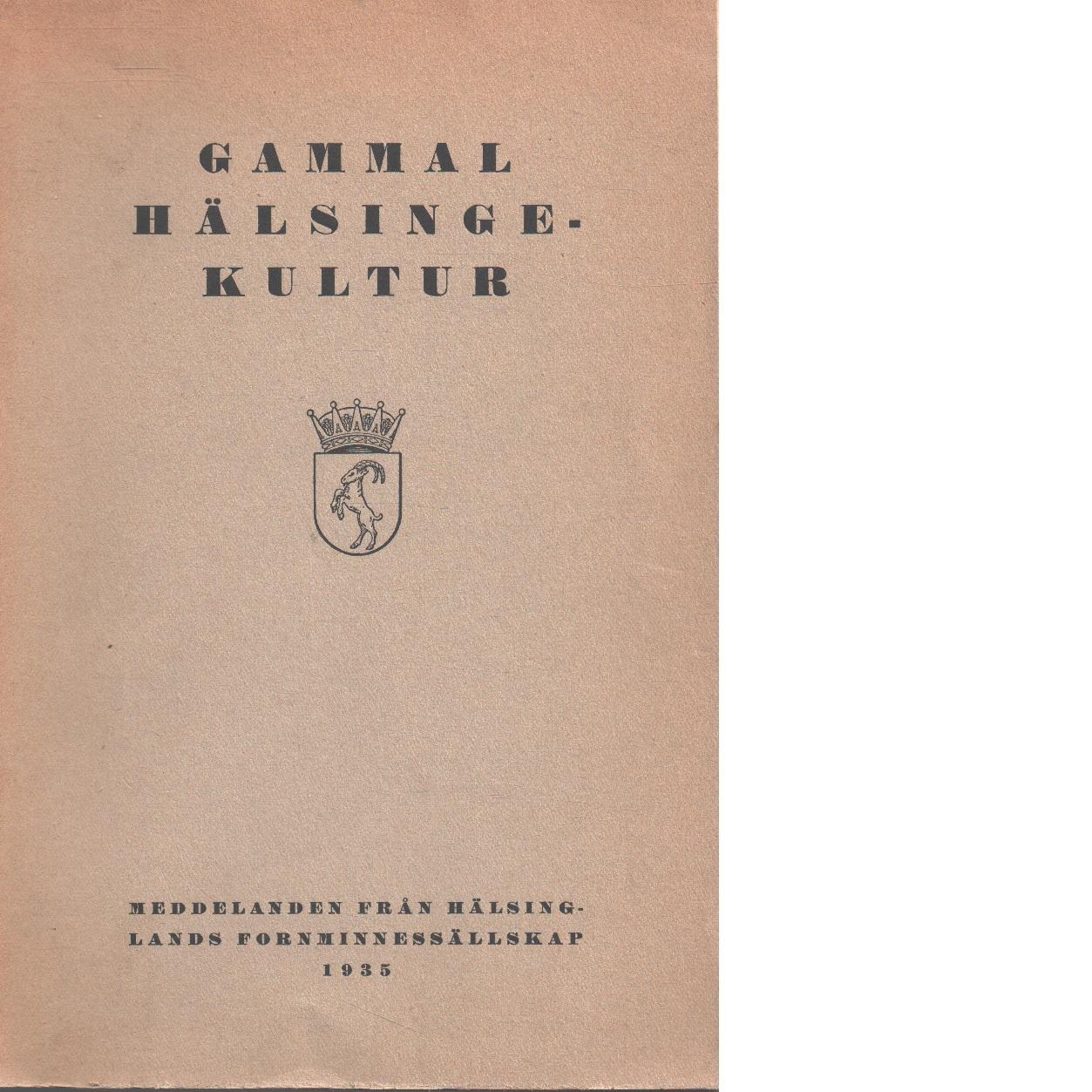 Gammal hälsingekultur : meddelanden från Hälsinglands fornminnessällskap 1935 - Helsinglands Fornminnessällskap
