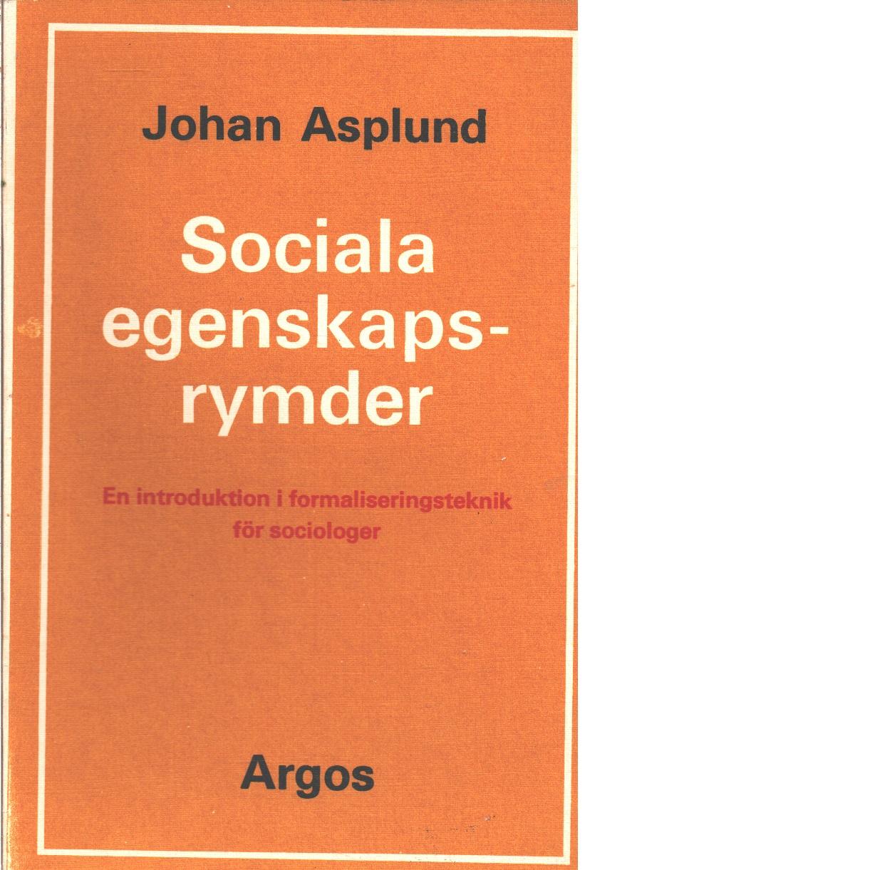 Sociala egenskapsrymder : en introduktion i formaliseringsteknik för sociologer /  - Asplund, Johan
