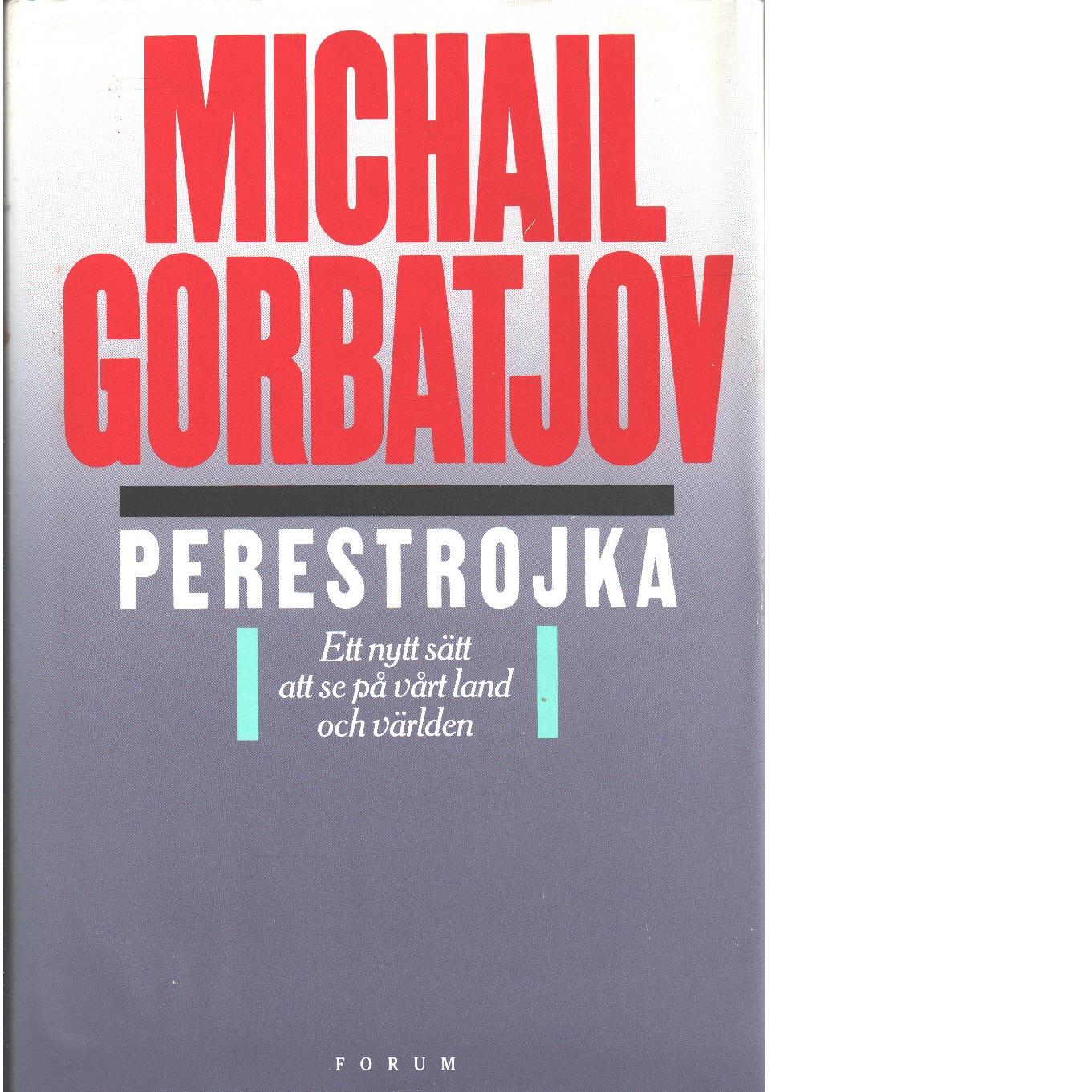 Perestrojka : ett nytt sätt att se på vårt land och världen - Gorbačev, Michail Sergeevič