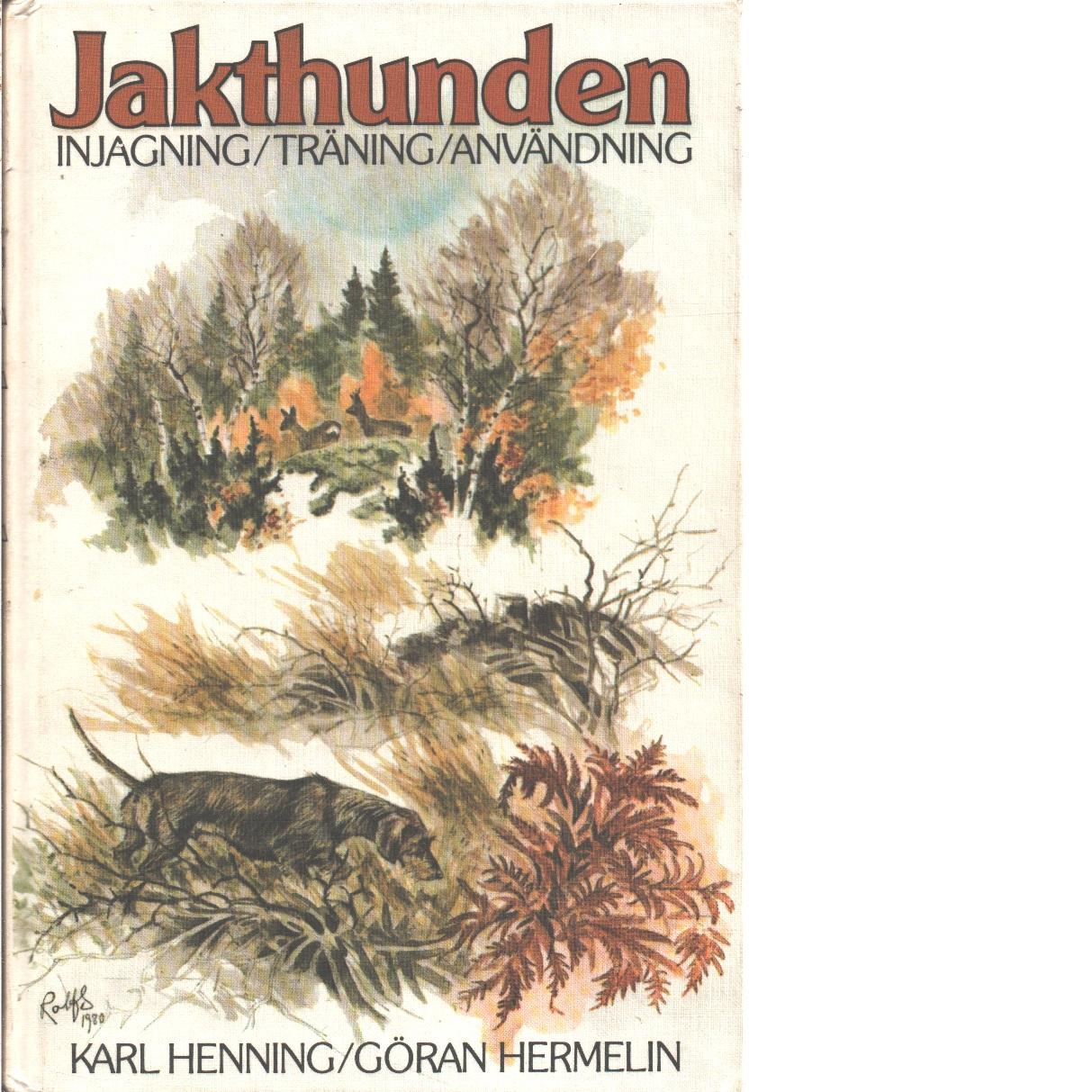 Jakthunden : injagning, träning, användning - Henning, Karl