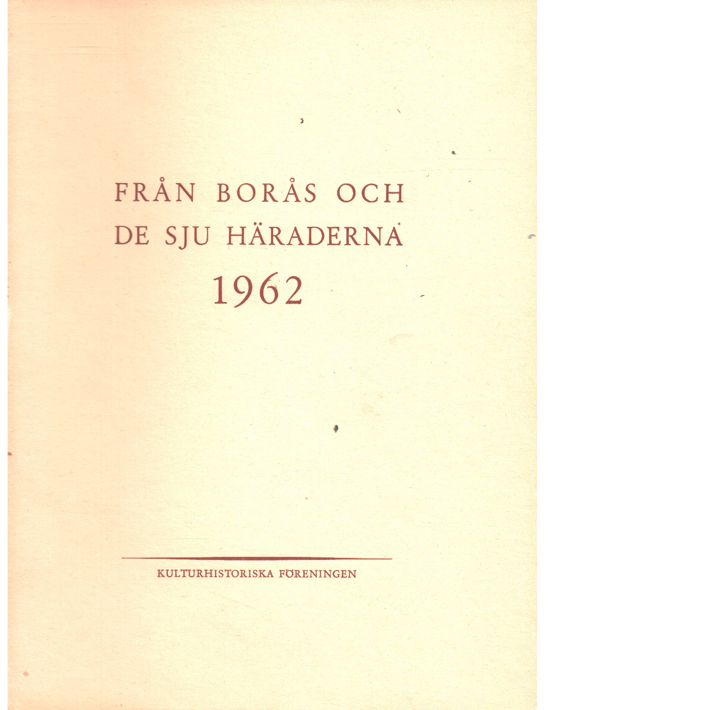 Från Borås och de sju häraderna. 1962 - Red. De sju häradernas kulturhistoriska förening