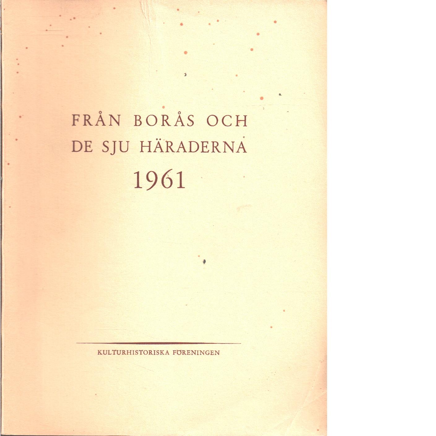 Från Borås och de sju häraderna. 1961 - Red. De sju häradernas kulturhistoriska förening