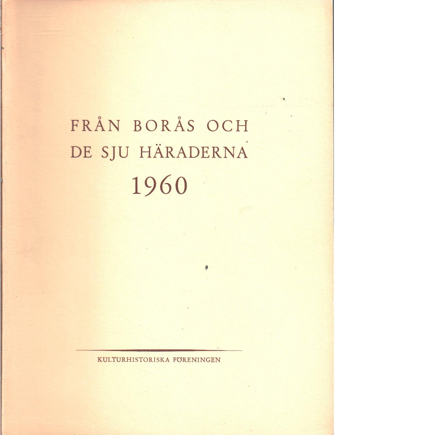 Från Borås och de sju häraderna. 1960 - Red. De sju häradernas kulturhistoriska förening
