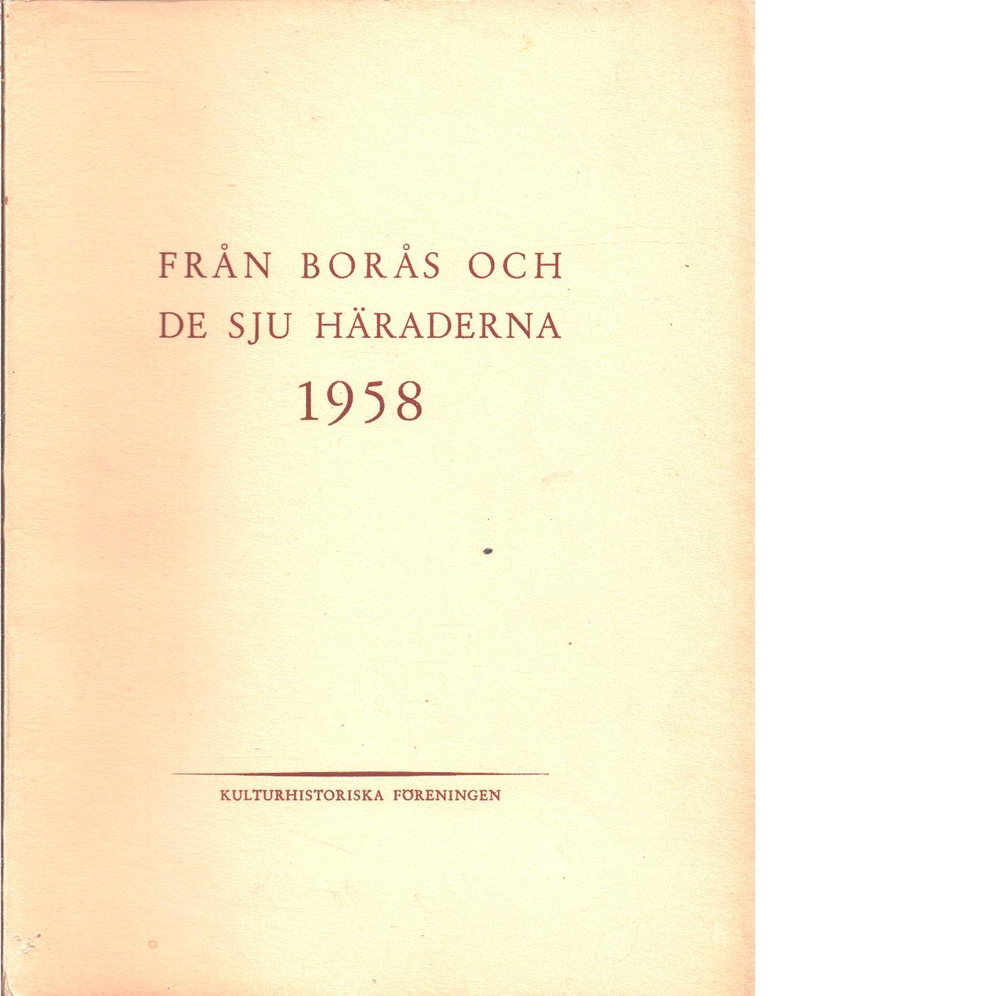 Från Borås och de sju häraderna. 1958 - Red. De sju häradernas kulturhistoriska förening