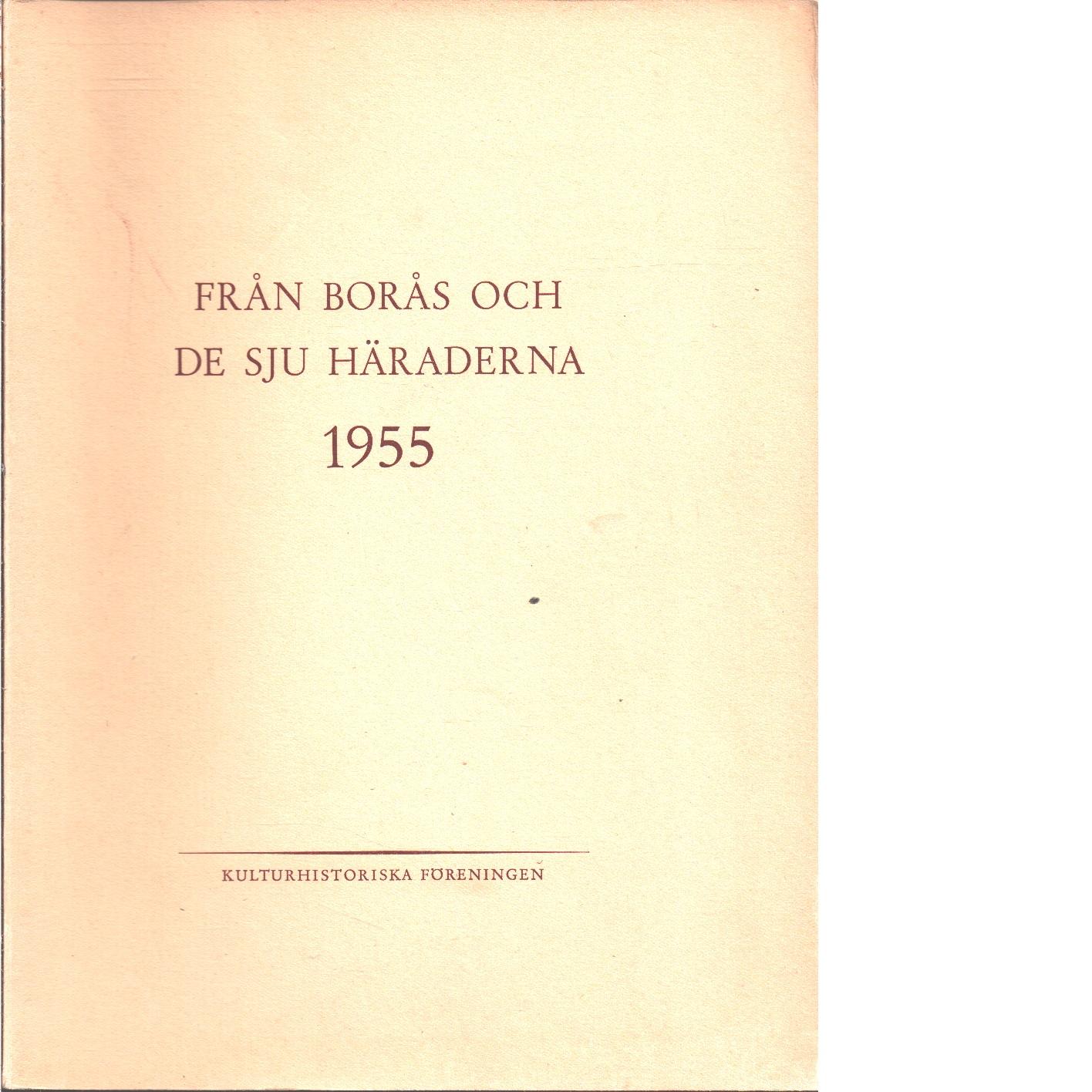 Från Borås och de sju häraderna. 1955 - Red. De sju häradernas kulturhistoriska förening