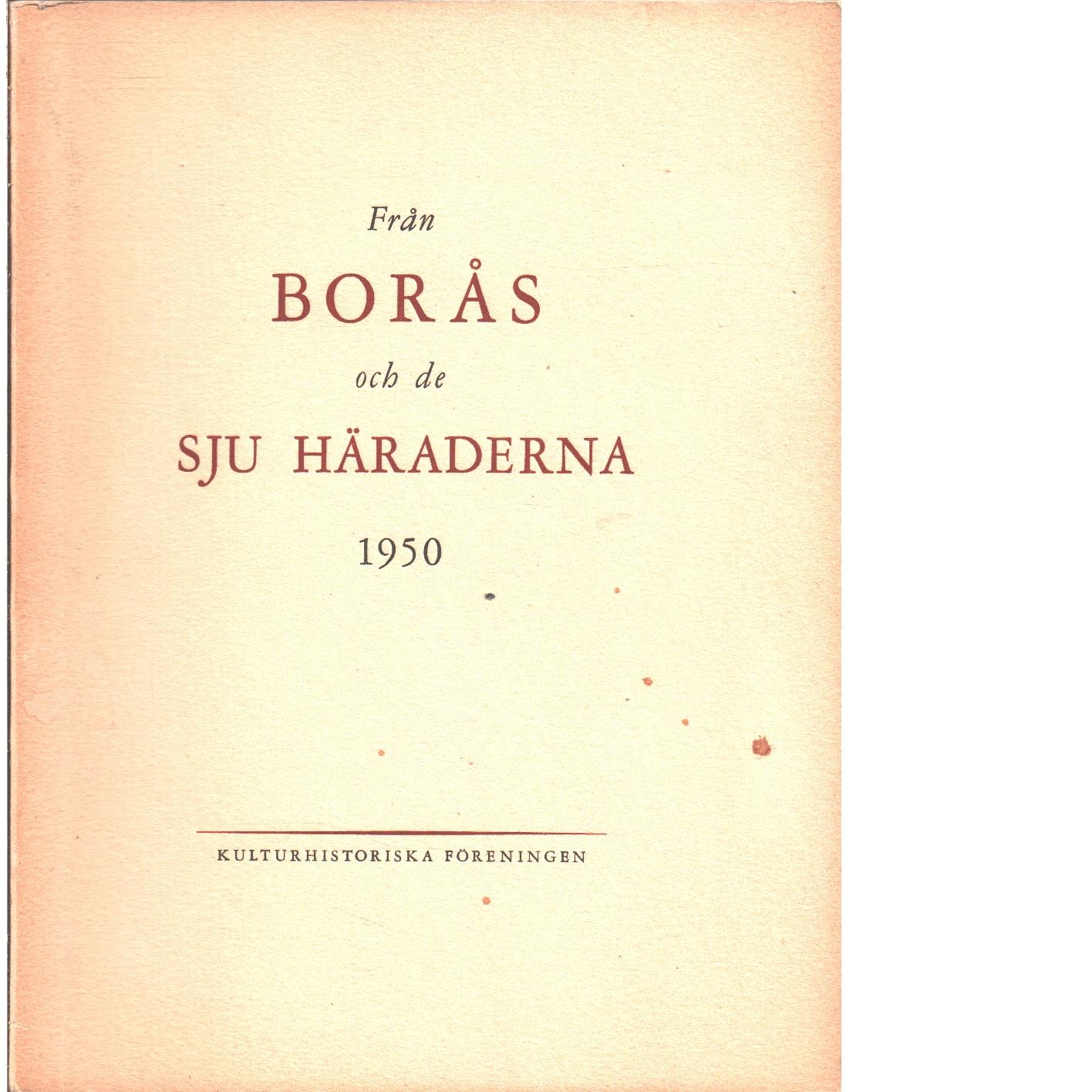 Från Borås och de sju häraderna. 1950 - Red. De sju häradernas kulturhistoriska förening