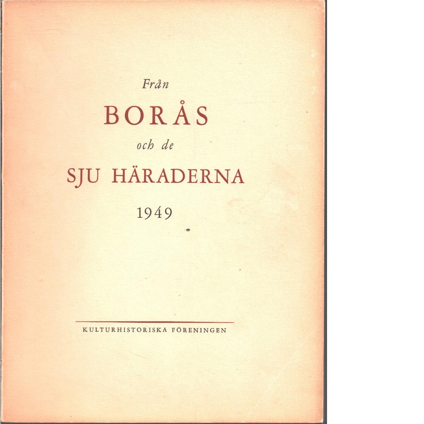 Från Borås och de sju häraderna. 1949 - Red. De sju häradernas kulturhistoriska förening