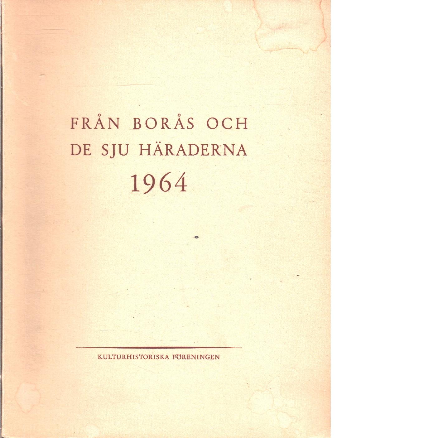 Från Borås och de sju häraderna. 1964 - Red. De sju häradernas kulturhistoriska förening