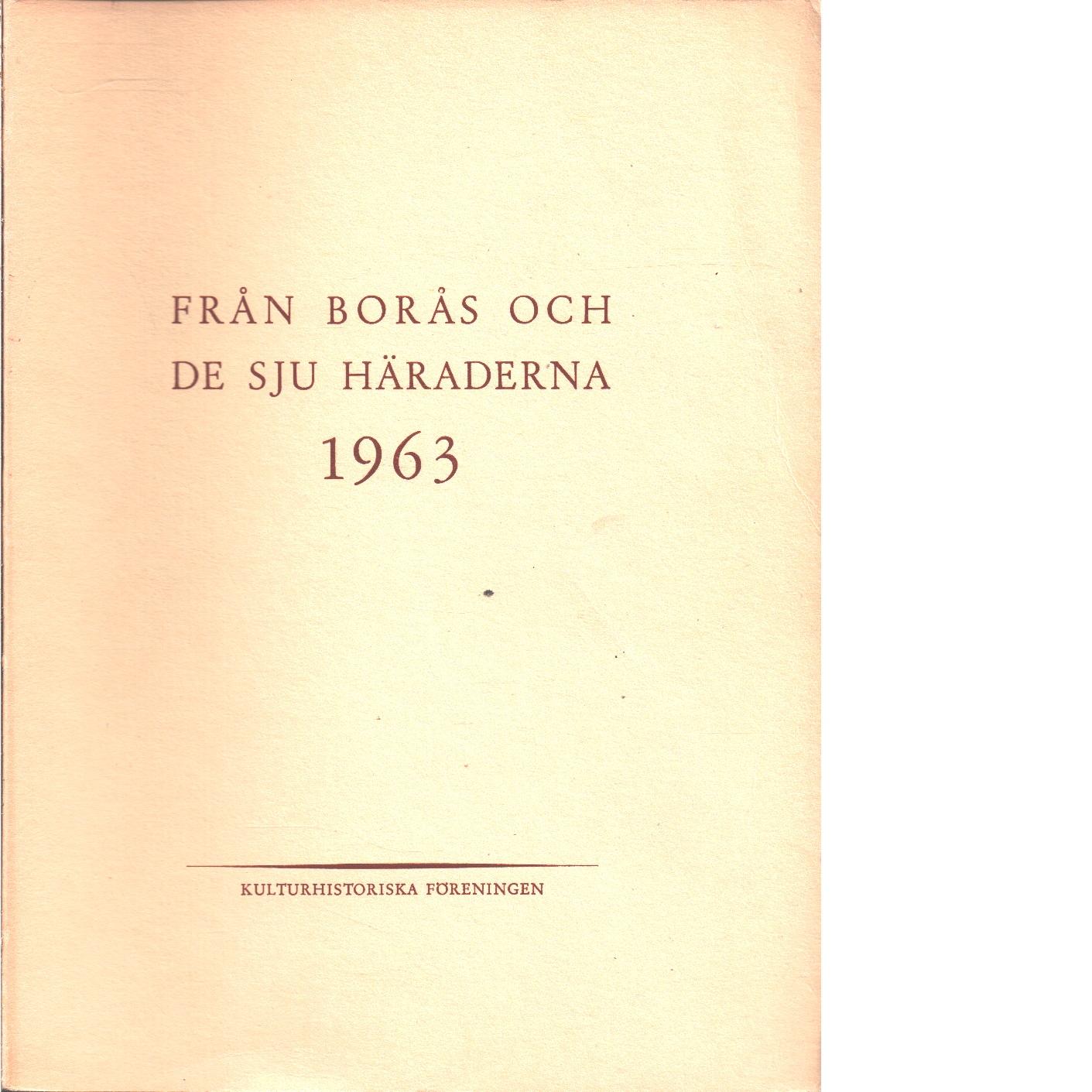 Från Borås och de sju häraderna. 1963 - Red. De sju häradernas kulturhistoriska förening