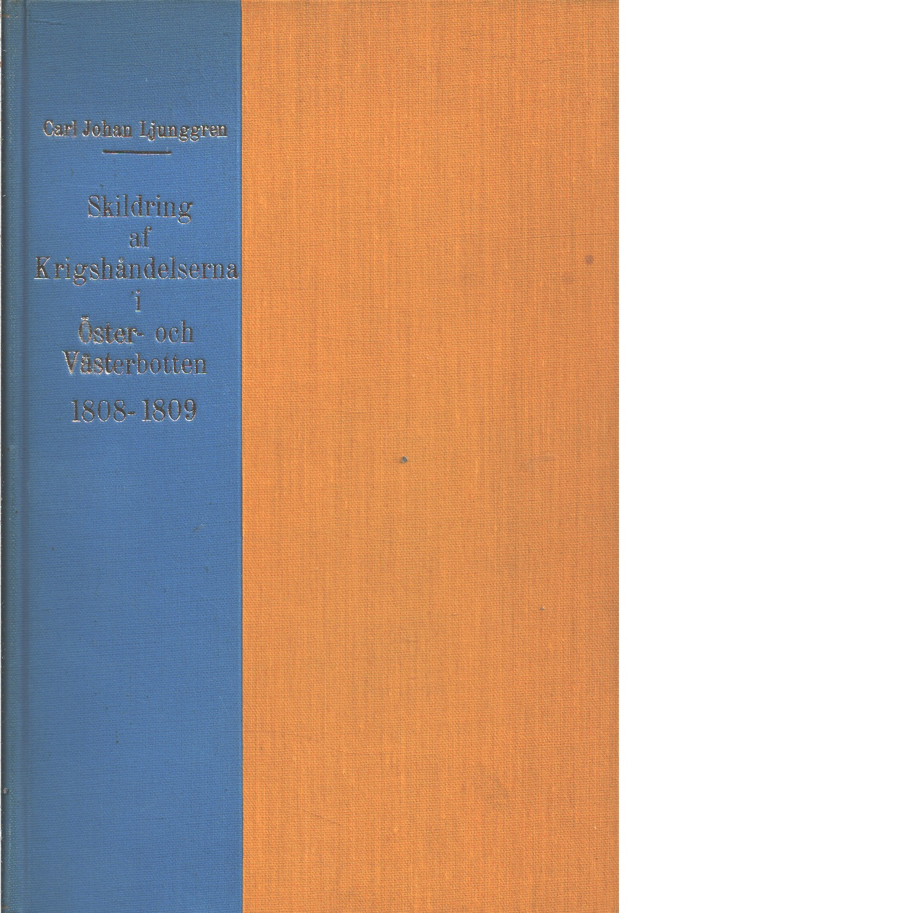 Skildring af krigshändelserna i Öster- och Västerbotten 1808-1809  - Ljunggren, Carl Johan och Hausen, Reinhold