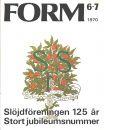 Form - Slöjdföreningen 125 år : Svenska slöjdföreningens tidskrift Nr 6-7 1970 - Red.