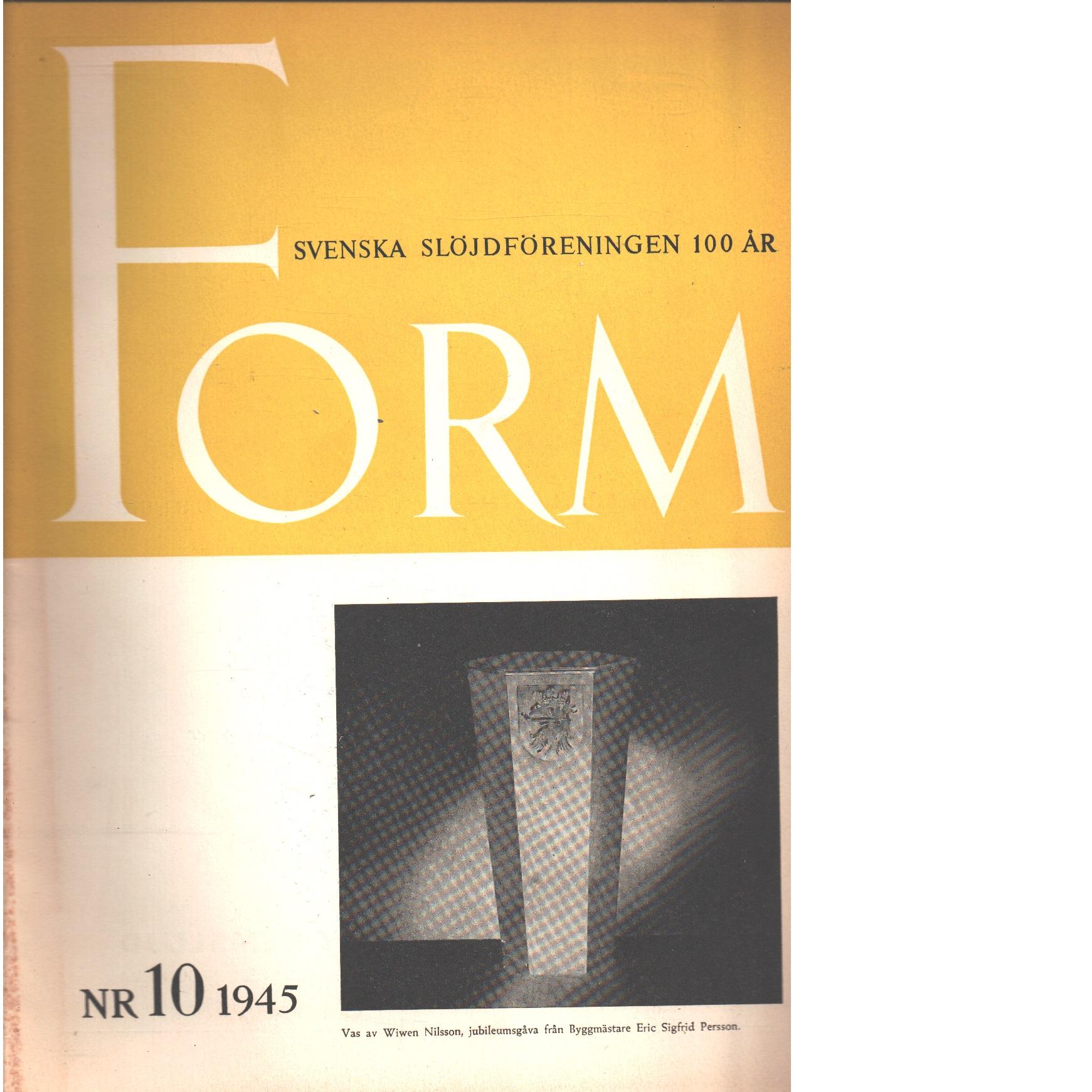 Form - Svenska slöjdföreningen 100 år : Svenska slöjdföreningens tidskrift Nr 10 1945 - Red.