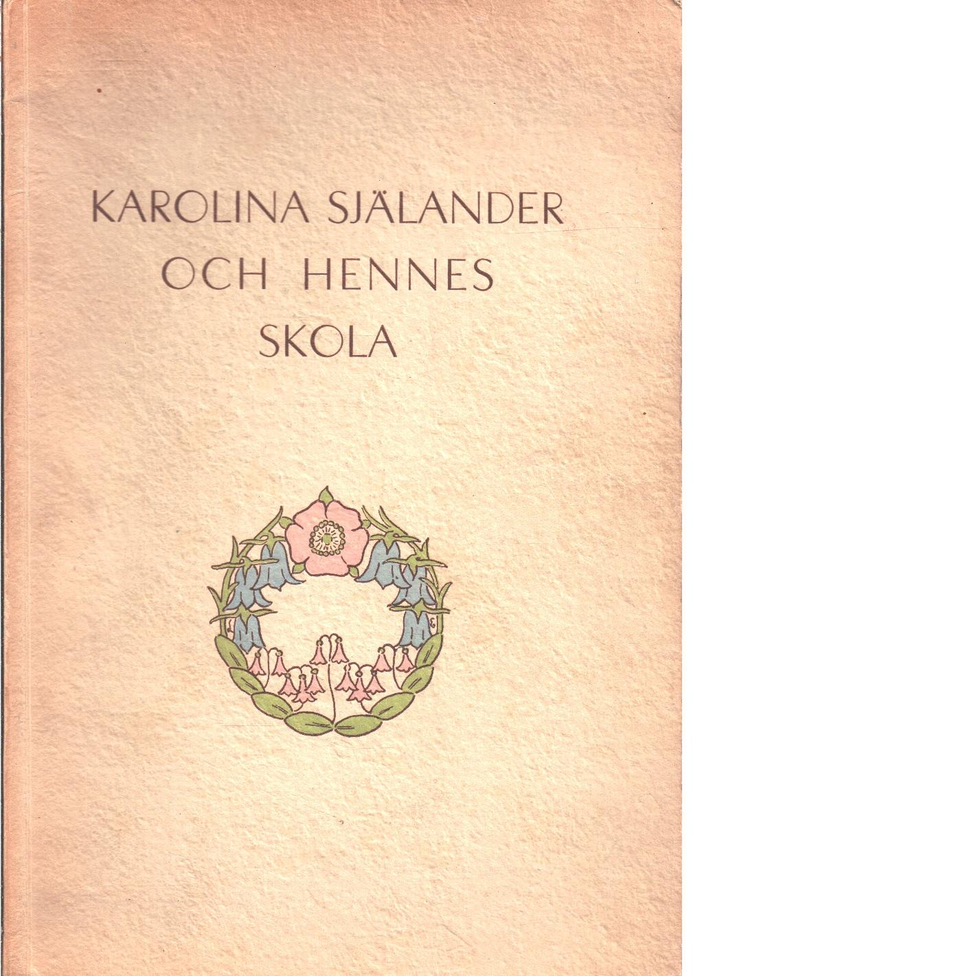 Karolina Själander och hennes skola - Fröstedt Sigrid m.fl.