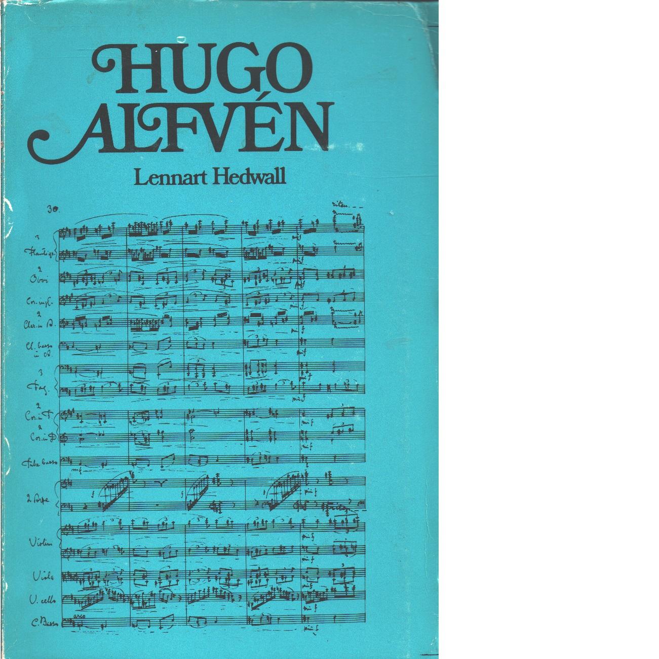 Hugo Alfvén : en svensk tonsättares liv och verk - Hedwall, Lennart