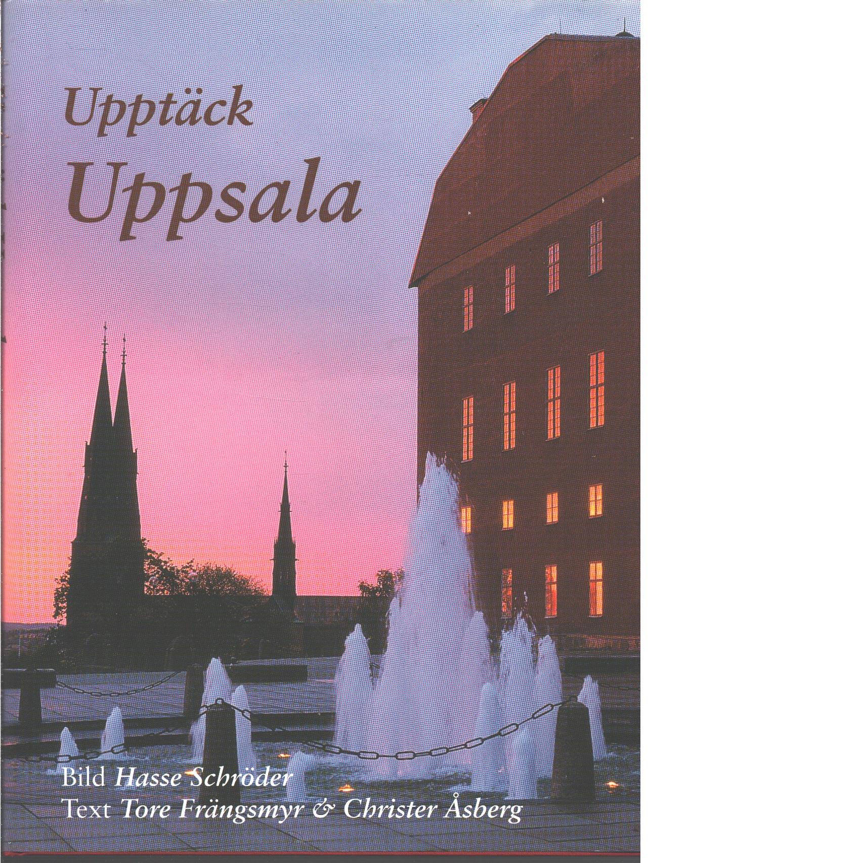 Upptäck Uppsala  - Schröder, Hasse och Frängsmyr, Tore samt  Åsberg, Christer