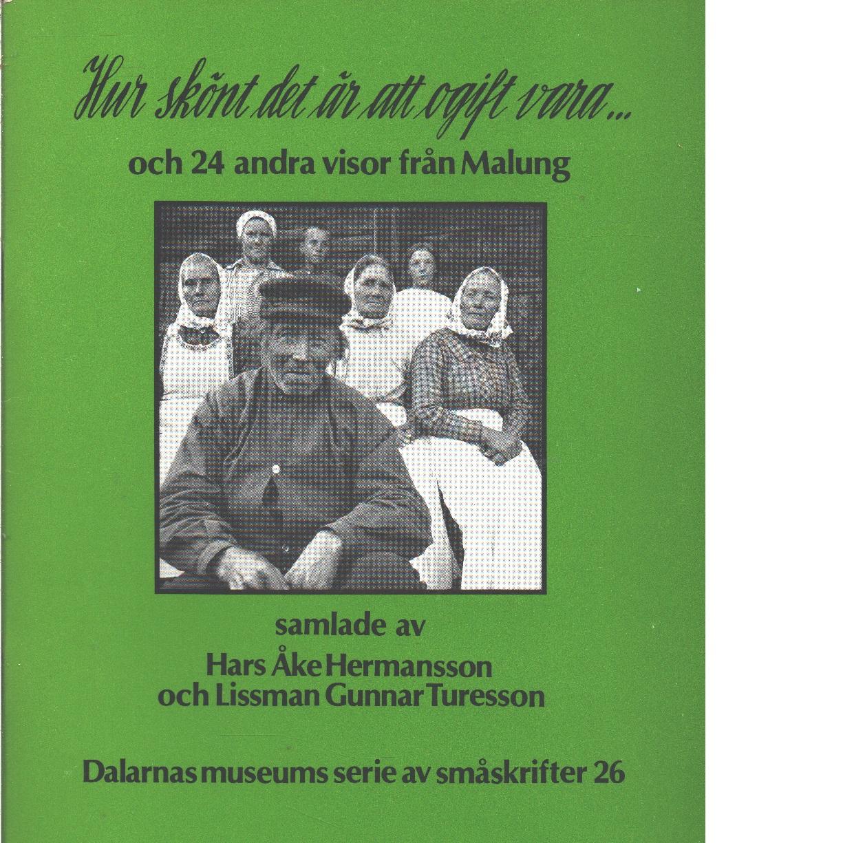 Hur skönt det är att ogift vara- [Musiktryck] och 24 andra visor från Malung  - Red. Hermansson, Hars Åke och  Turesson, Lissman Gunnar