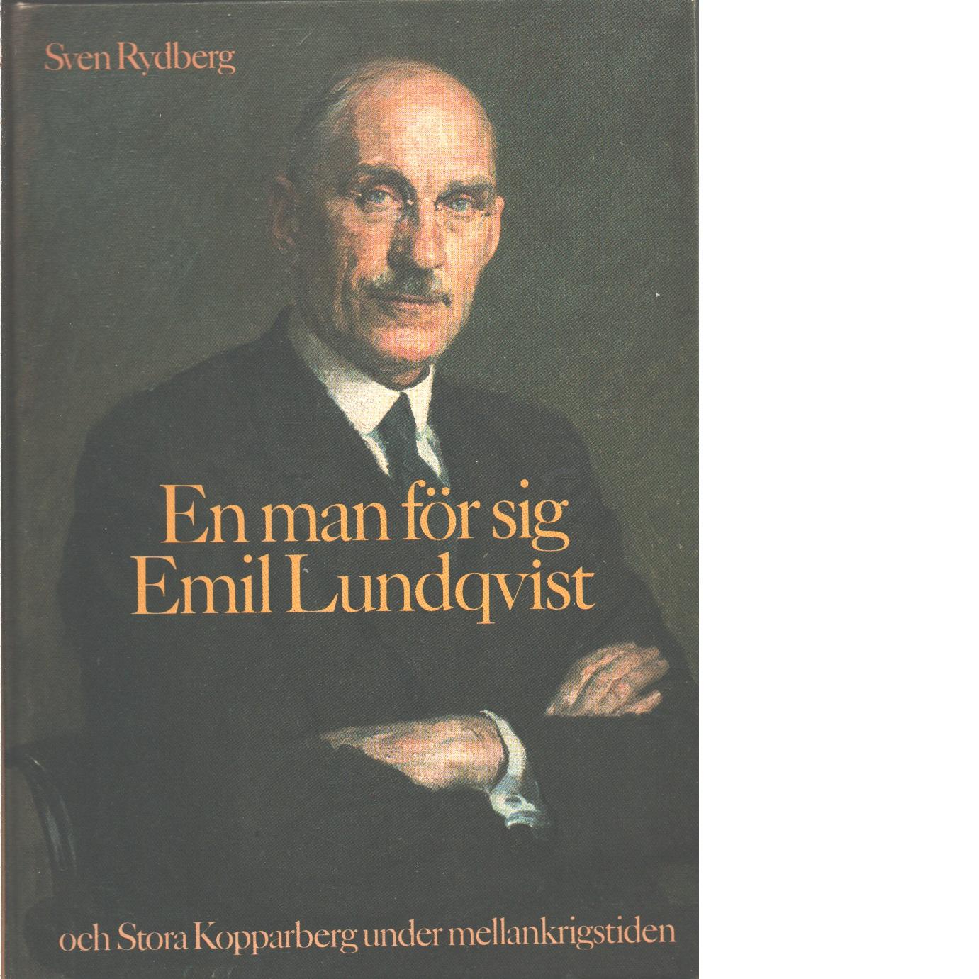 En man för sig : Emil Lundqvist och Stora Kopparberg under mellankrigstiden  - Rydberg, Sven
