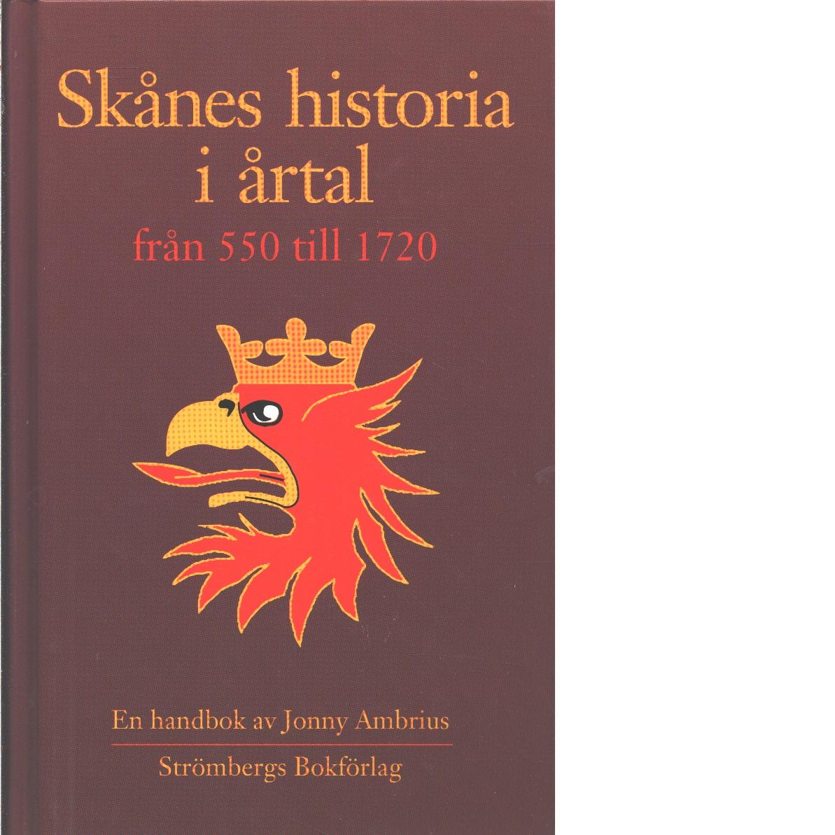 Skånes historia i årtal från 550 till 1720 : [en handbok] - Ambrius, Jonny