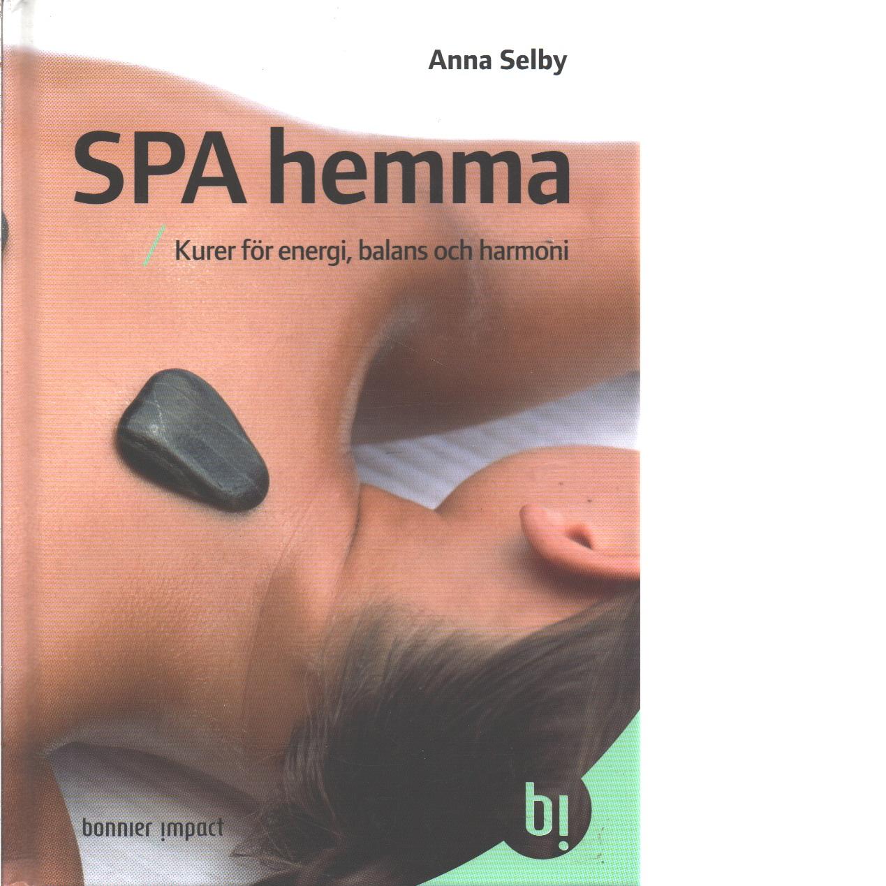 Spa hemma : kurer för energi, balans och harmoni - Selby, Anna