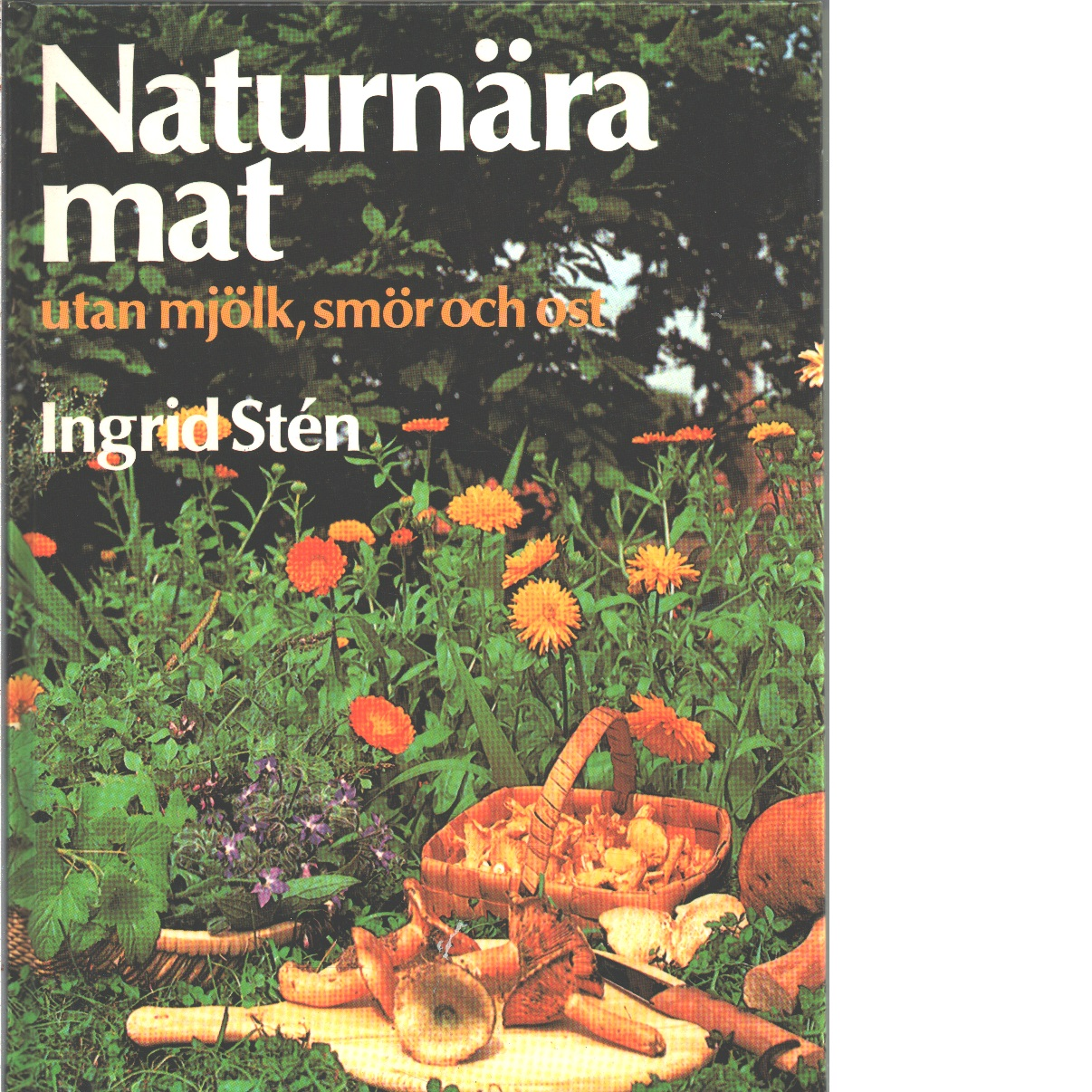 Naturnära mat utan mjölk, smör och ost - Stén, Ingrid