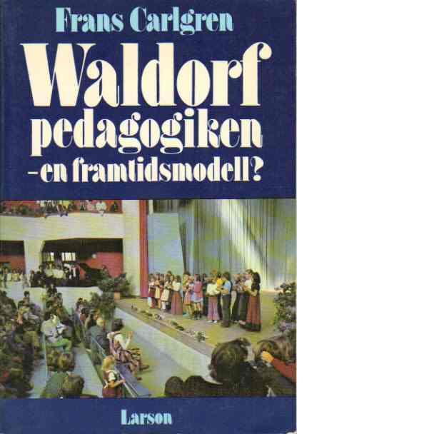 Waldorfpedagogiken - en framtidsmodell? - Carlgren, Frans