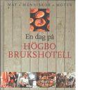 En dag på Högbo brukshotell : mat, människor, möten - Nyblad-Liljedahl, Lena   och Liljedahl, Ola