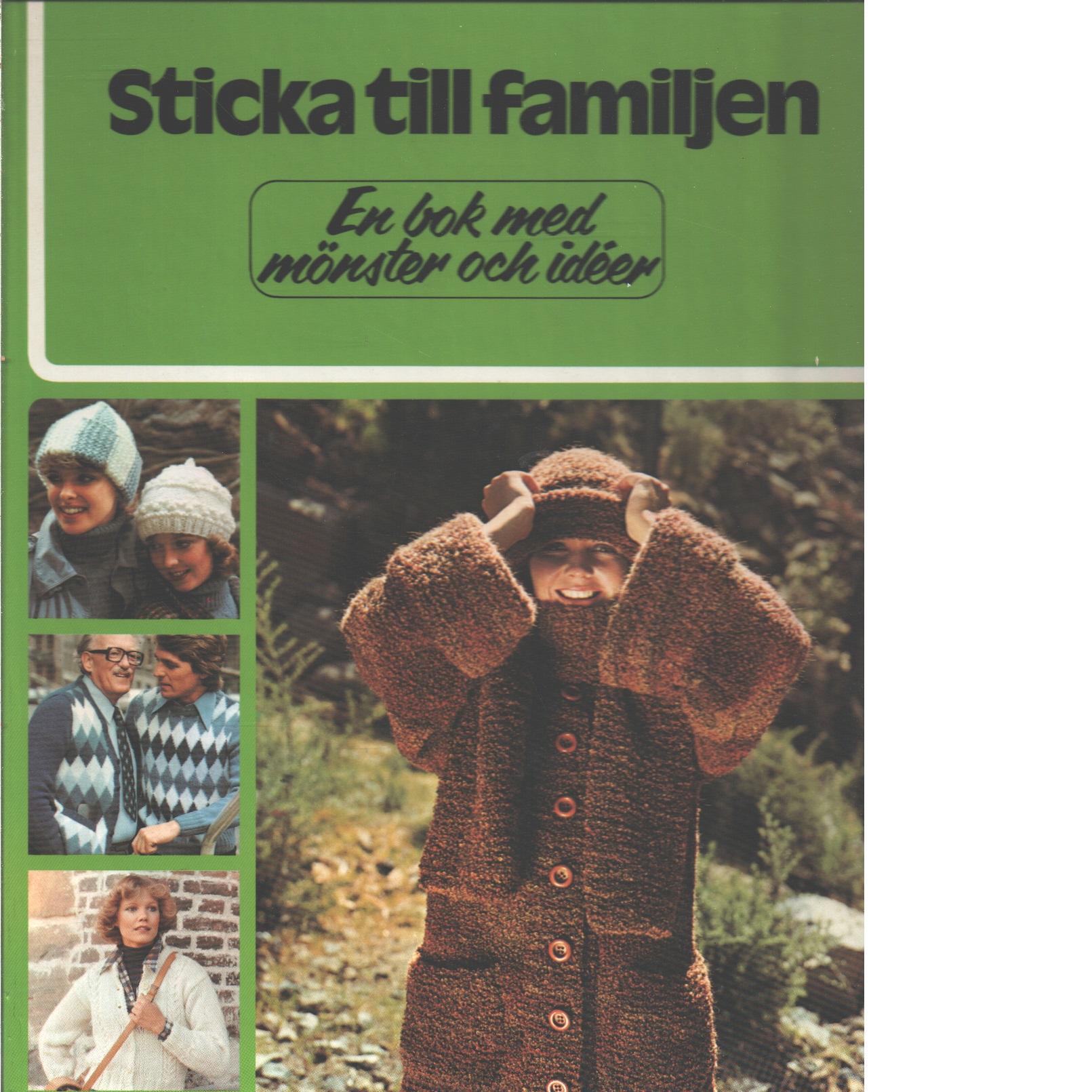 Sticka till familjen : en bok med mönster och idéer - Red.