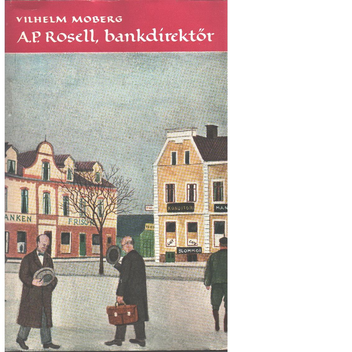 A. P. Rosell, bankdirektör  - Moberg, Vilhelm