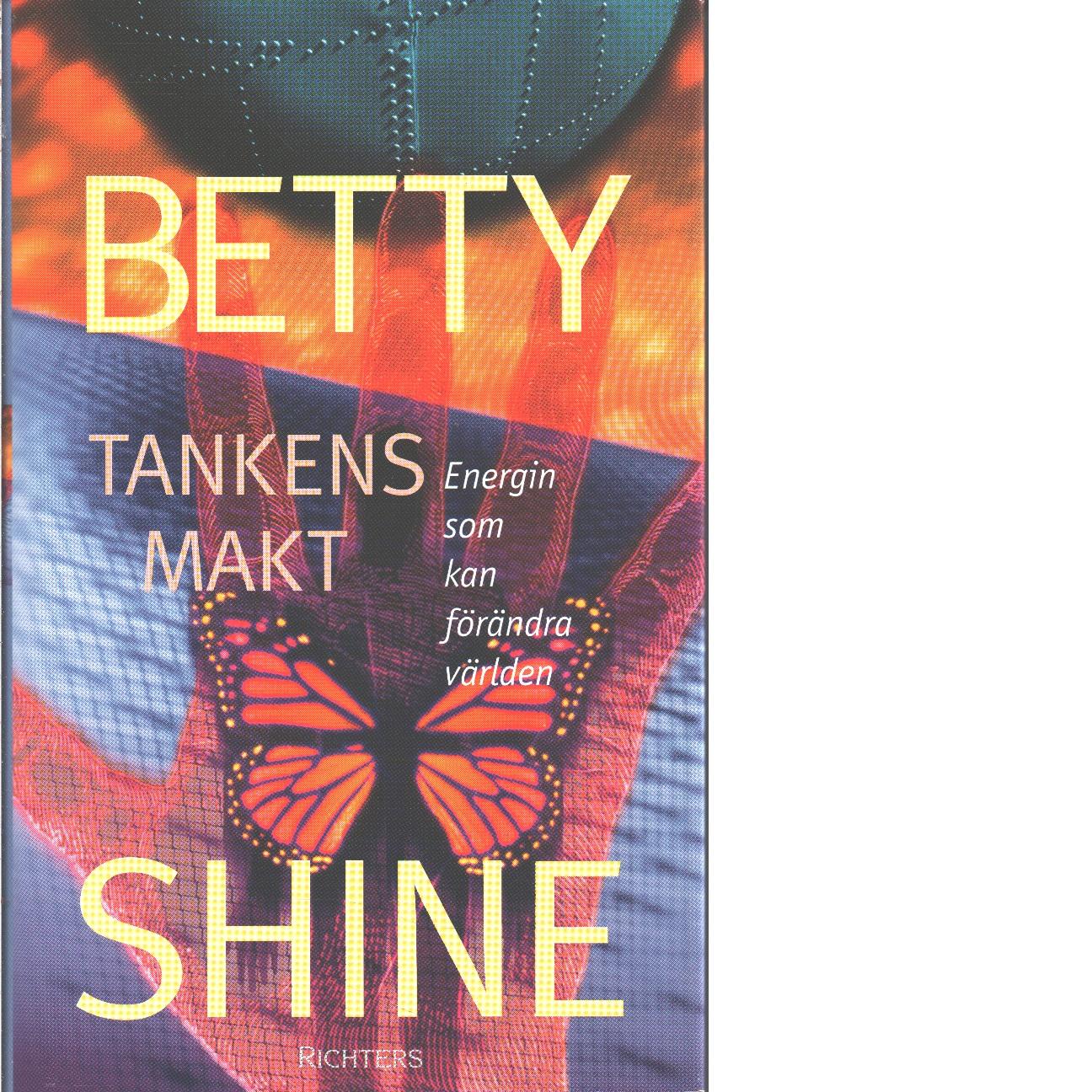 Tankens makt : energin som kan förändra världen - Shine, Betty