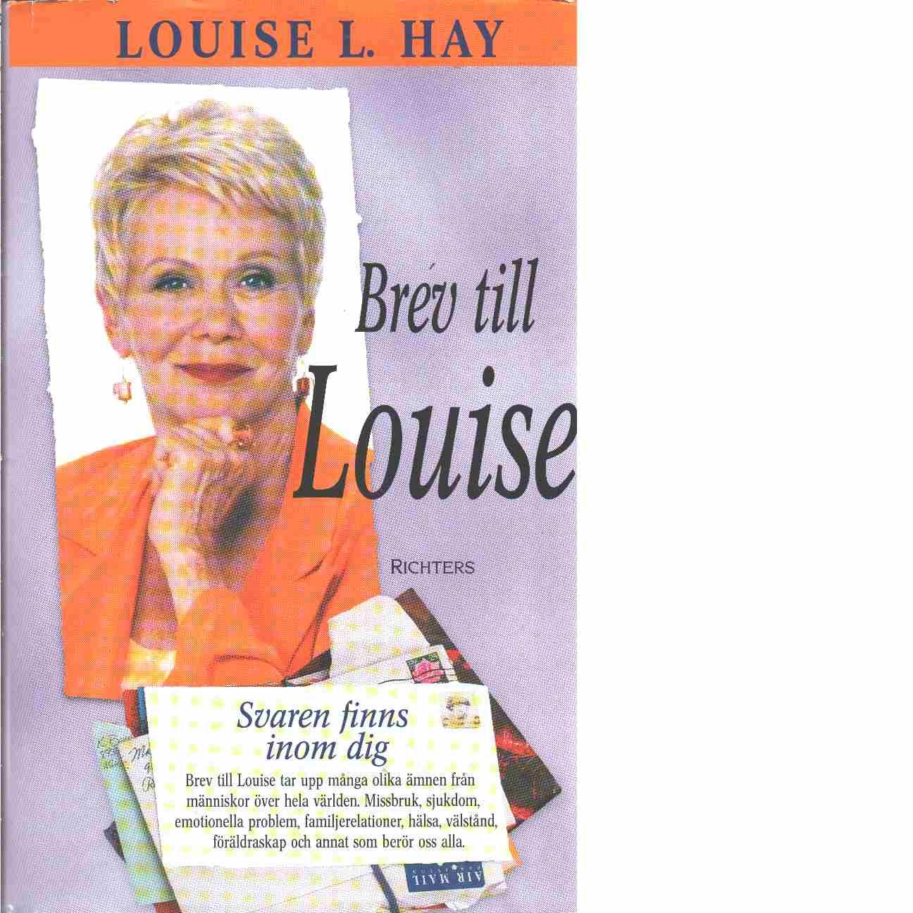 Brev till Louise : svaren finns inom dig - Hay, Louise L.