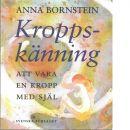 Kroppskänning : att vara en kropp med själ - Bornstein, Anna C.