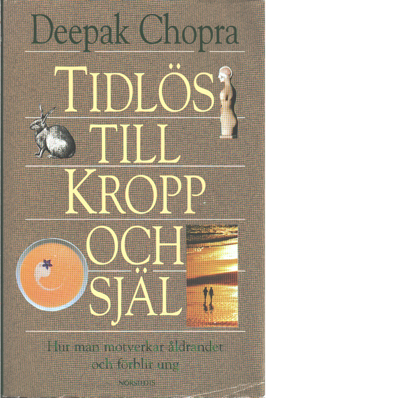 Tidlös till kropp och själ : hur man motverkar åldrandet och förblir frisk  - Chopra, Deepak