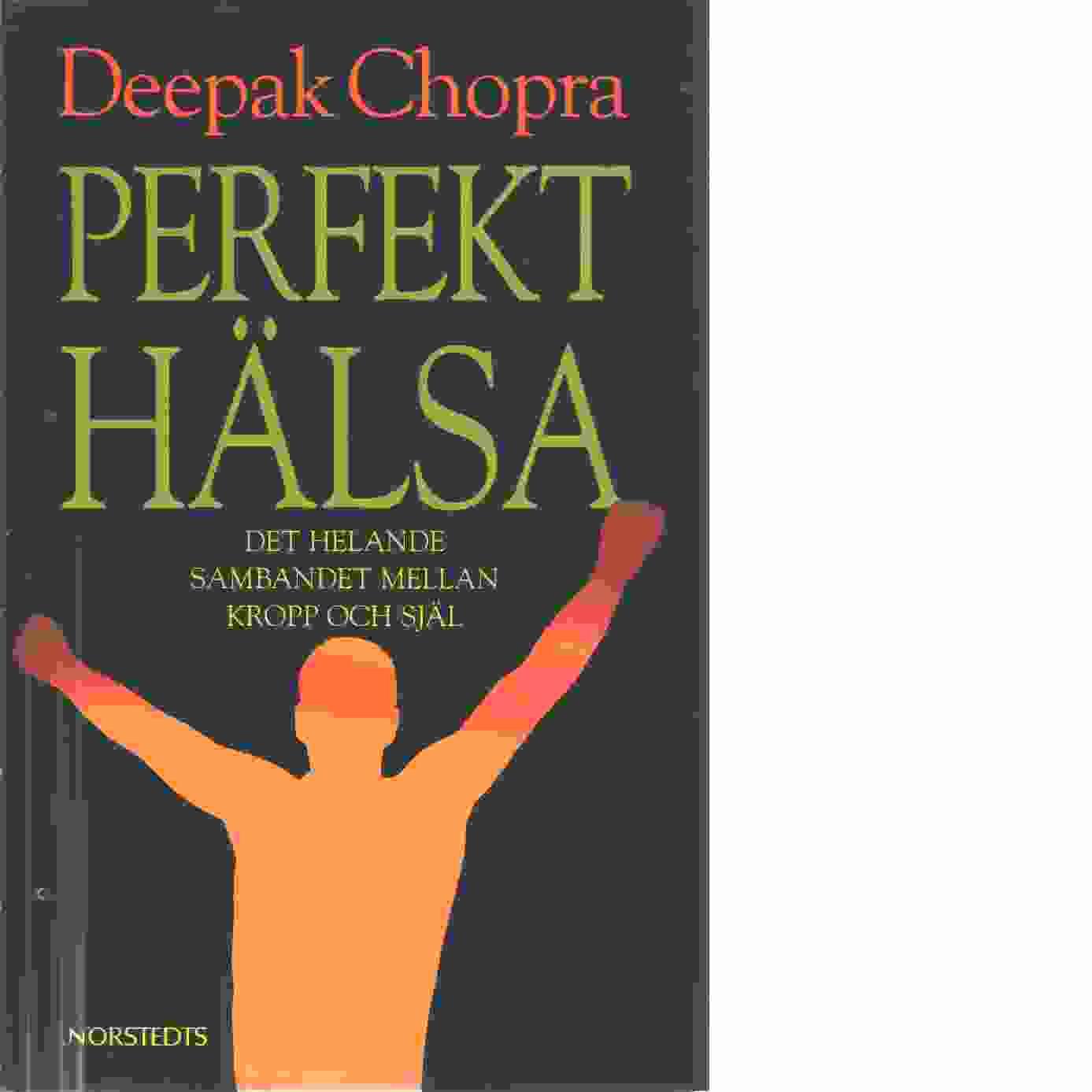 Perfekt hälsa : det helande sambandet mellan kropp och själ - Chopra, Deepak