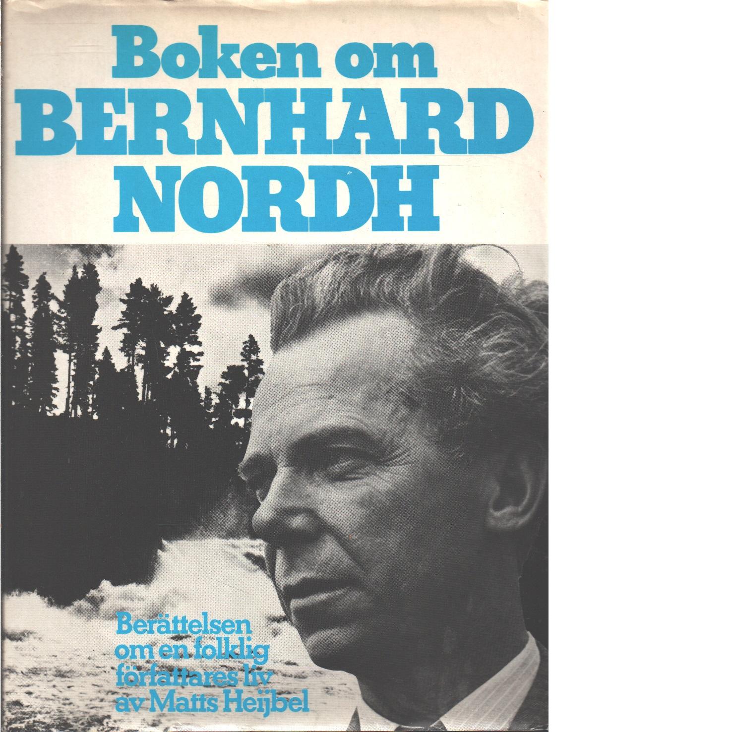 Boken om Bernhard Nordh : berättelsen om en folklig författares liv - Heijbel, Matts