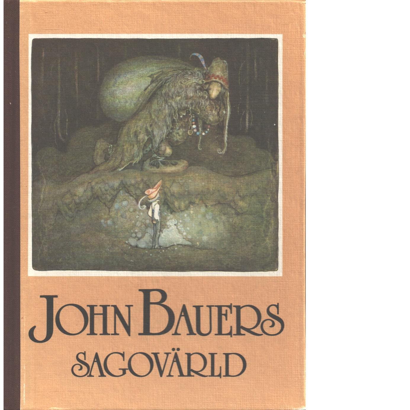 John Bauers sagovärld : en vandring bland tomtar och troll, riddare och prinsessor tillsammans med några av våra främsta sagodiktare - Bauer, John