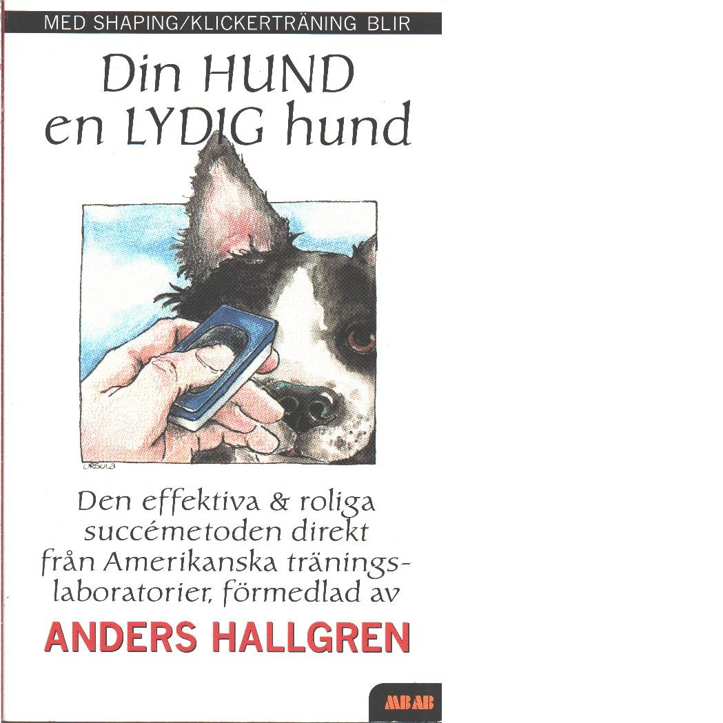 Din hund en lydig hund - Hallgren, Anders