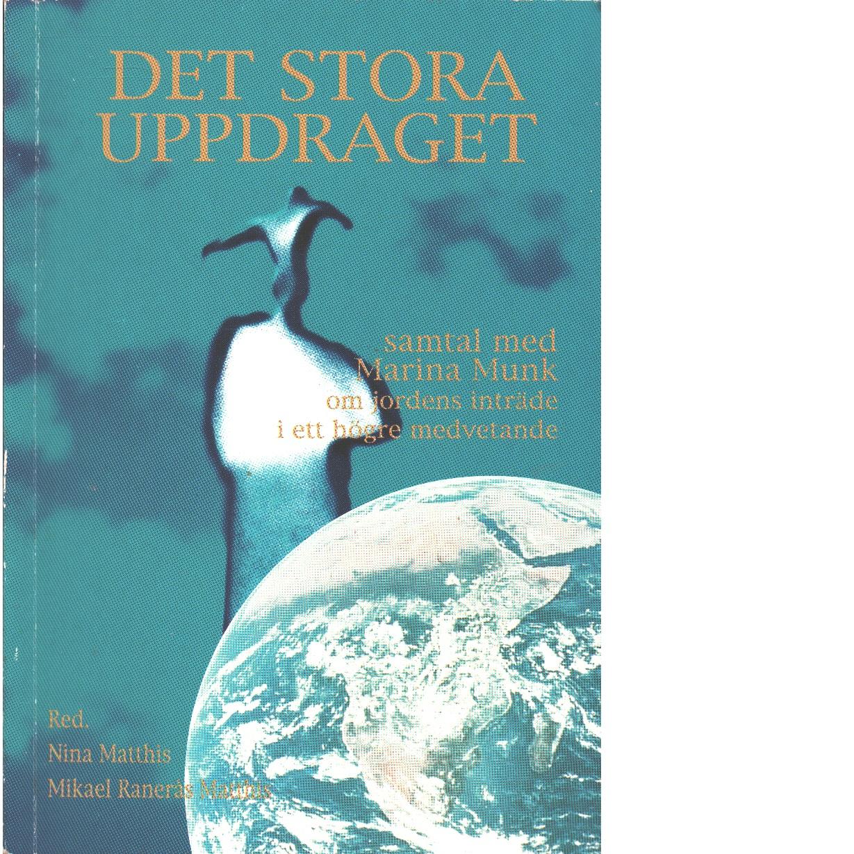 Det stora uppdraget : samtal med Marina Munk om jordens inträde i ett högre medvetande  -  Munk, Marina och Matthis, Nina samt Matthis, Mikael