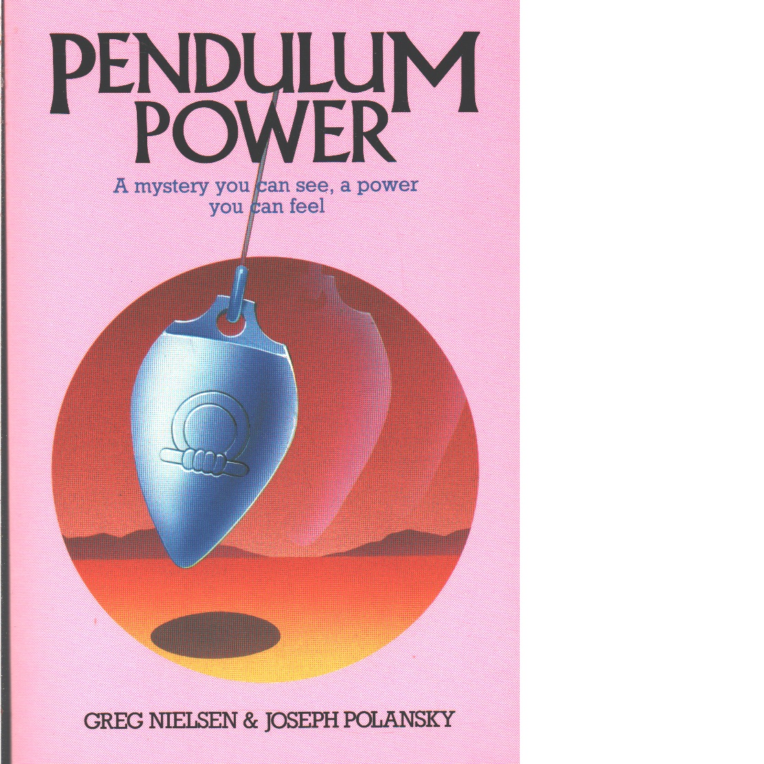 Pendulum Power: A Mystery You Can See, A Power You Can Feel - Nielsen, Greg  and  Polansky, Joseph