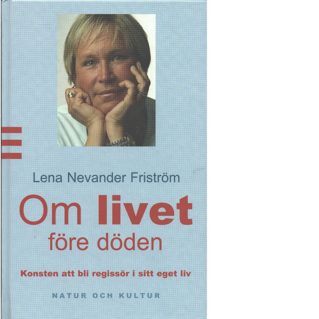 Om livet före döden : konsten att bli regissör i sitt eget liv  - Nevander Friström, Lena