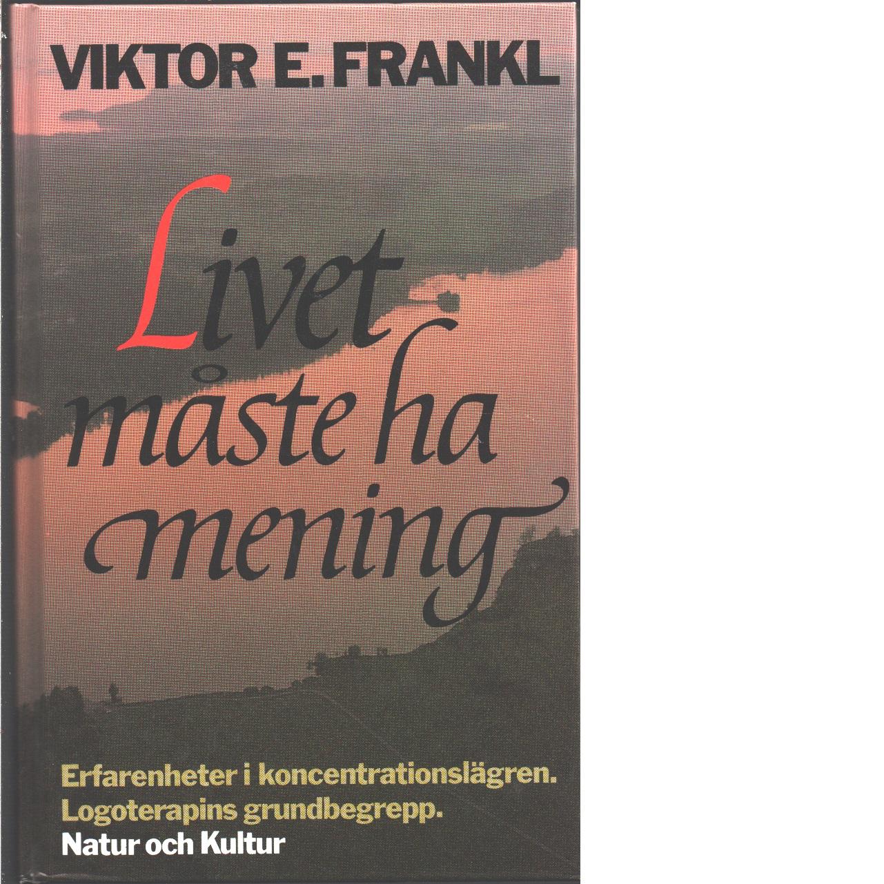 Livet måste ha mening - Frankl, Viktor E.