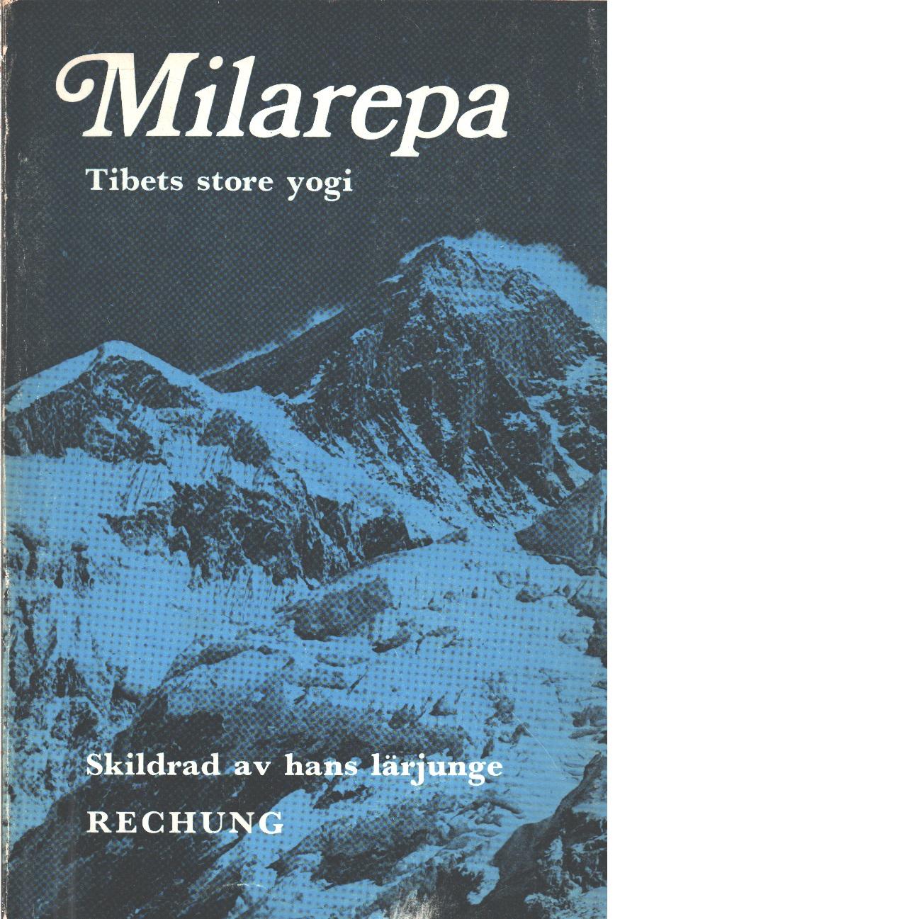 Milarepa, Tibets store yogi : skildrad av hans lärljunge Rechung - Rechung